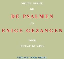 Nieuwe muziek bij de psalmen en enige ge -Vierstemmige zettingen met voo r-, tussen- en naspelen Wind, Lieuwe de