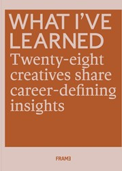 What I've Learned -25 Creatives Share Career-defi ning Insights