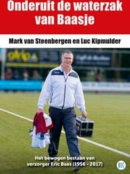 Onderuit de waterzak van Baasje -Het bewogen bestaan van verzor ger Eric Baas (1956 - 2017) Van Steenbergen, Mark