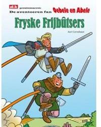 De aventoeren fan Oebele en Abele Fryske -Fryske Frijbutsers Cornelissen, Aart