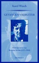 Gevangen vrijbuiter -over het leven van Brendan Beh an (1923-1964) Wasch, Karel