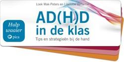 Hulpwaaier ADHD in de klas -tips en strategieen bij de ha nd Mak-Peters, Loek