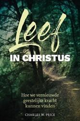 Leef in Christus -Hoe we vernieuwde geestelijke kracht kunnen vinden Price, Charles W.