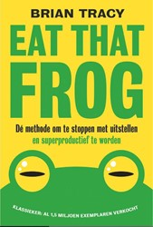 Eat that frog -de methode om te stoppen met uitstellen en superproductief Tracy, Brian