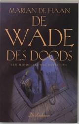 Damyaen Roosvelt 4 De wade des doods -een Middeleeuws misdaadverhaal Haan, Marian