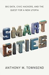 Smart Cities -Big Data, Civic Hackers, and t he Quest for a New Utopia Townsend, Anthony