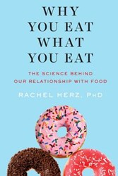 Why You Eat What You Eat -The Science Behind Our Relatio nship With Food Herz, Rachel, Ph.D.