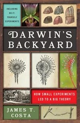 DARWIN'S BACKYARD -How Small Experiments Led to a Big Theory JAMES T. COSTA