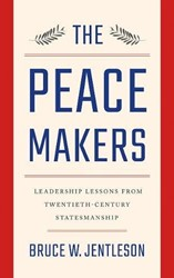PEACEMAKERS -LEADERSHIP LESSONS FROM TWENTI eth-century Statesmanship BRUCE JENTLESON