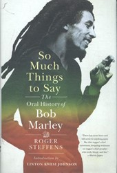 So Much Things to Say -The Oral History of Bob Marley Steffens, Roger