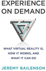 EXPERIENCE ON DEMAND -WHAT VIRTUAL REALITY IS, HOW I t Works, and What It Can Do JEREMY BAILENSON