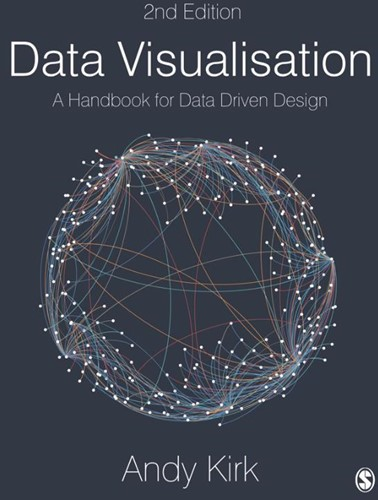 Data Visualisation -A Handbook for Data Driven Des ign Andy Kirk