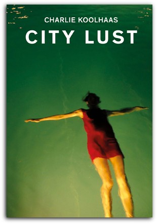 City Lust -A Personal Journey through Glo balized Economy Koolhaas, Charlie