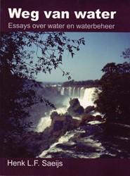 WEG VAN WATER -ESSAYS OVER WATER EN WATERBEHE ER SAEIJS, H.L.F.