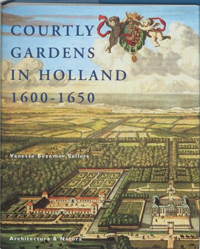 Courtly gardens in Holland 1600-1650 -the House of Orange and the Ho rtus Batavus Bezemer Sellers, V.