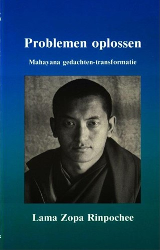 Problemen oplossen -MAHAYANA GEDACHTEN-TRANSFORMAT IE Rinpochee, Lama Zopa