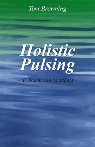 Holistic pulsing -de zachte en wonderbaarlijke b ehandelmethode Browning, T.