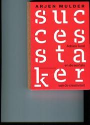 De successtaker -Adrien Turel en de wortels van de creativiteit Mulder, Arjen