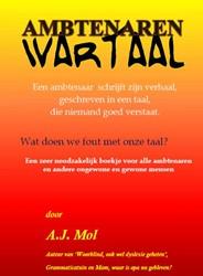 Ambtenaren Wartaal -een ambtenaar schrijft zijn ve rhaal, geschreven in een taal, Mol, Ton