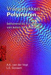 Vraagstukken polymeren -behorend bij Polymeren van ket en tot kunststof Vegt, A.K. van der