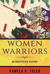 Women Warriors -An Unexpected History Toler, Pamela