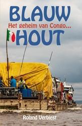 Blauw hout -het geheim van Congo... Verbiest, Roland