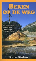 Beren op de weg -Een avontuurlijke fietsreis do or Canada en de Verenigde Stat Middelkoop, Gijs van