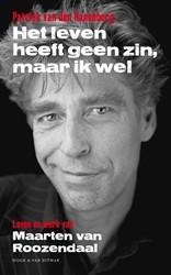 Het leven heeft geen zin, maar ik wel -Leven en werk van Maarten van Roozendaal Hanenberg, Patrick van den