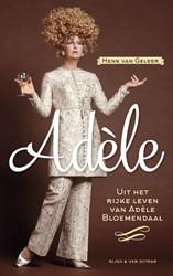Adele -Uit het rijke leven van Adele Bloemendaal Gelder, Henk van