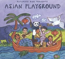PUTUMAYO KIDS PRESENTS: ASIAN PLAYGROUND