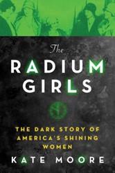The Radium Girls -The Dark Story of America&apos ining Women Moore, Kate