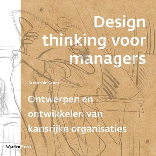 Design thinking voor managers -Ontwerpen en ontwikkelen van k ansrijke organisaties Groot, Steven de