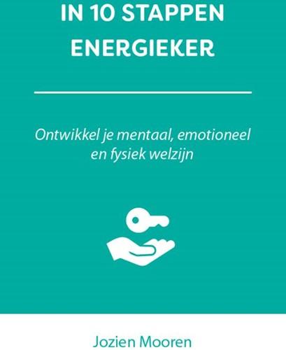 In 10 stappen energieker -Ontwikkel je mentaal, emotione el en fysiek welzijn Mooren, Jozien
