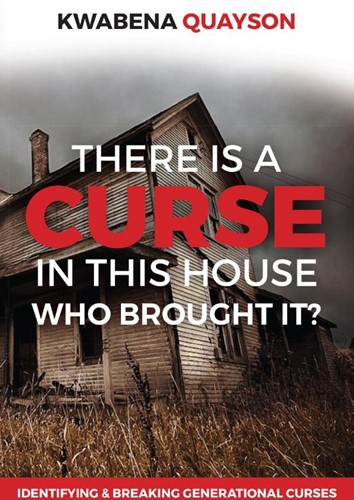 There is a Curse in this House -Who brought it? Quayson, Kwabena