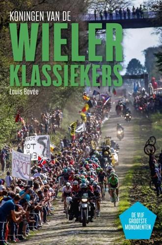 Koningen van de wielerklassiekers -De vijf grootse monumenten Bovee, Louis