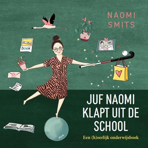 Juf Naomi klapt uit de school -Een (h)eerlijk onderwijsboek Smits, Naomi