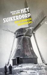 Het suikerdorp -een verborgen geschiedenis Dong, Johan van der