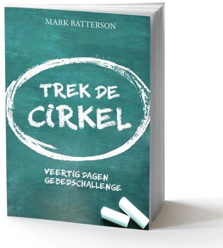 Trek de cirkel -Veertig dagen gebedschallence Batterson, Mark