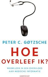 Hoe overleef ik? -wegwijzer in een overvloed aan medische informatie Gotzsche, Peter C.