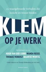 Klem op je werk -15 waargebeurde verhalen die i nzicht en troost bieden Klinkenberg, Teuntje