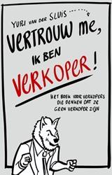 Vertrouw me, ik ben verkoper -het boek voor verkopers die de nken dat ze geen verkoper zijn Sluis, Yuri van der