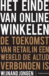 Het einde van online winkelen - Editie V -de toekomst van retail in een wereld die altijd verbonden is Jongen, Wijnand