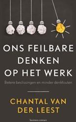 Ons feilbare denken op het werk -betere beslissingen en minder denkfouten Leest, Chantal van der