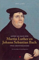 Govert Jan Bach over Maarten Luther en J -Twee grensverleggers. een hoor college vol muziekfragmenten Bach, Govert Jan