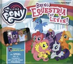 My Little Pony, Waar Equestria tot leven -voorleesboek met gratis APP di e de pony's tot leven bre Rowlands, Caroline