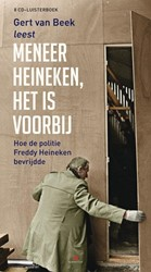 Meneer Heineken, het is voorbij -hoe de politie Freddy Heineken bevrijdde Beek, Gert van