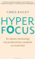 Hyperfocus -hoe je productiever en creatie ver wordt in een wereld vol af Bailey, Chris