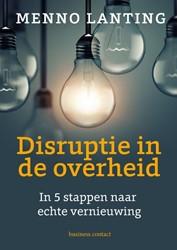 Disruptie in de overheid -in 5 stappen naar echter verni euwing Lanting, Menno
