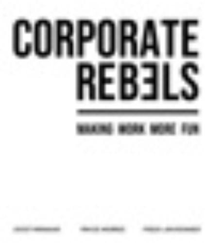 Corporate Rebels -make work more fun Minnaar, Joost