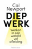 Diep werk -Werken met aandacht in een wer eld vol afleiding Newport, Cal